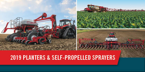 SAVE THOUSANDS ON REMAINING NEW CASE IH MY 2019 PLANTERS & SELF-PROPELLED SPRAYERS